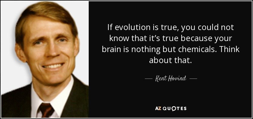 quote-if-evolution-is-true-you-could-not-know-that-it-s-true-because-your-brain-is-nothing-kent-hovind-71-87-57.jpg