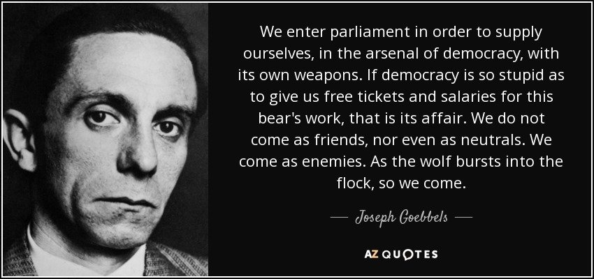 quote-we-enter-parliament-in-order-to-supply-ourselves-in-the-arsenal-of-democracy-with-its-joseph-goebbels-102-90-50.jpg